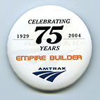 <i>Empire Builder</i> 75th anniversary button, 2004.